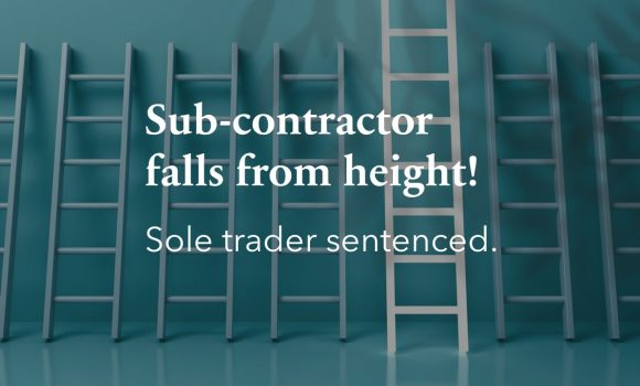 Sole trader sentenced after worker sustains serious injuries in fall from height